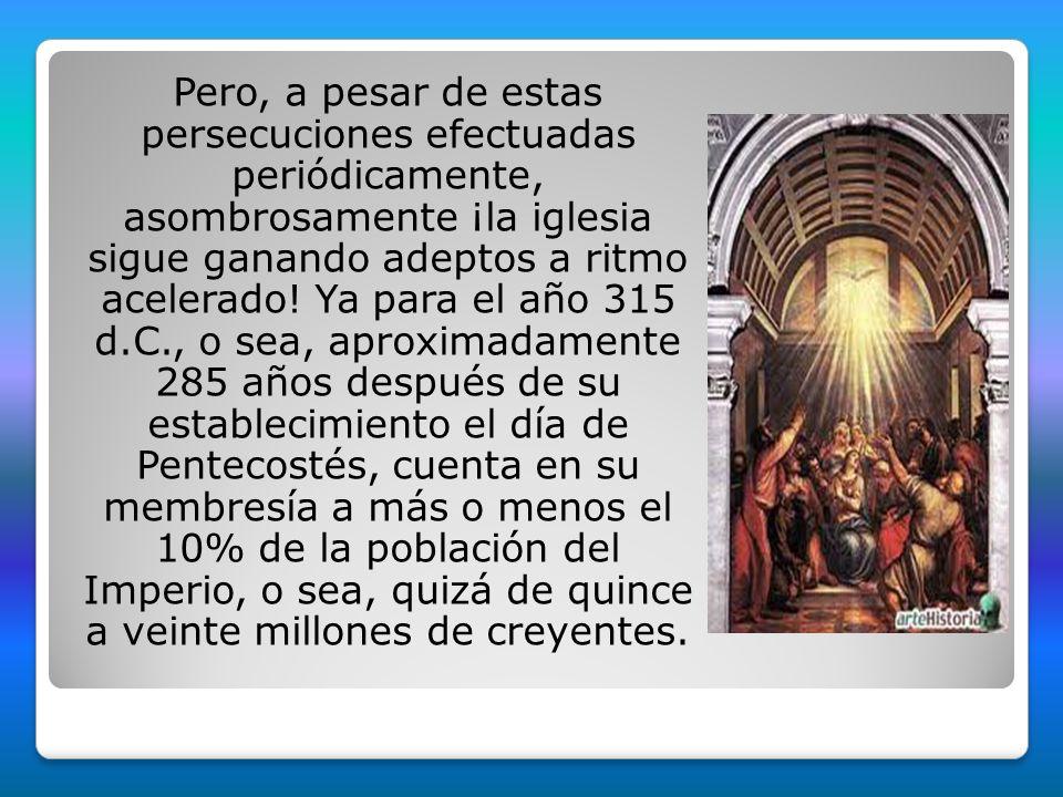 Pero, a pesar de estas persecuciones efectuadas periódicamente, asombrosamente ¡la iglesia sigue ganando adeptos a ritmo acelerado! Ya para el año 315