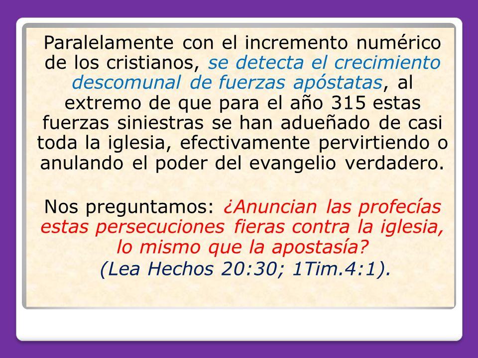 Paralelamente con el incremento numérico de los cristianos, se detecta el crecimiento descomunal de fuerzas apóstatas, al extremo de que para el año 3