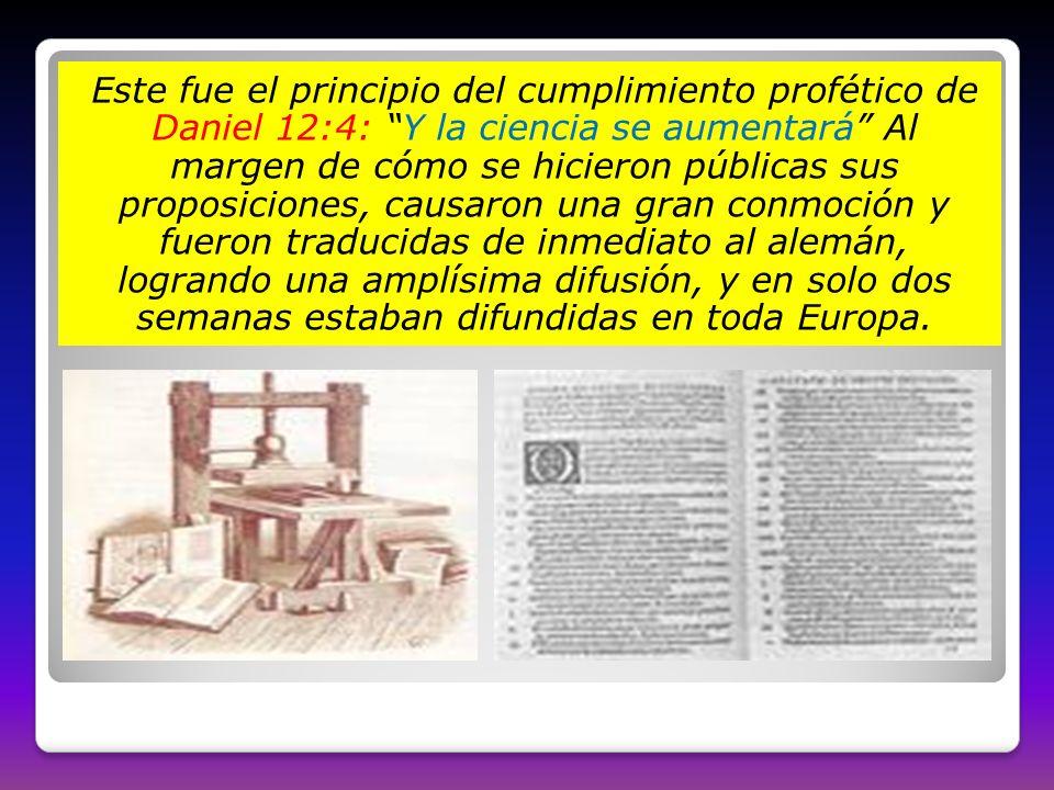 Este fue el principio del cumplimiento profético de Daniel 12:4: Y la ciencia se aumentará Al margen de cómo se hicieron públicas sus proposiciones, c