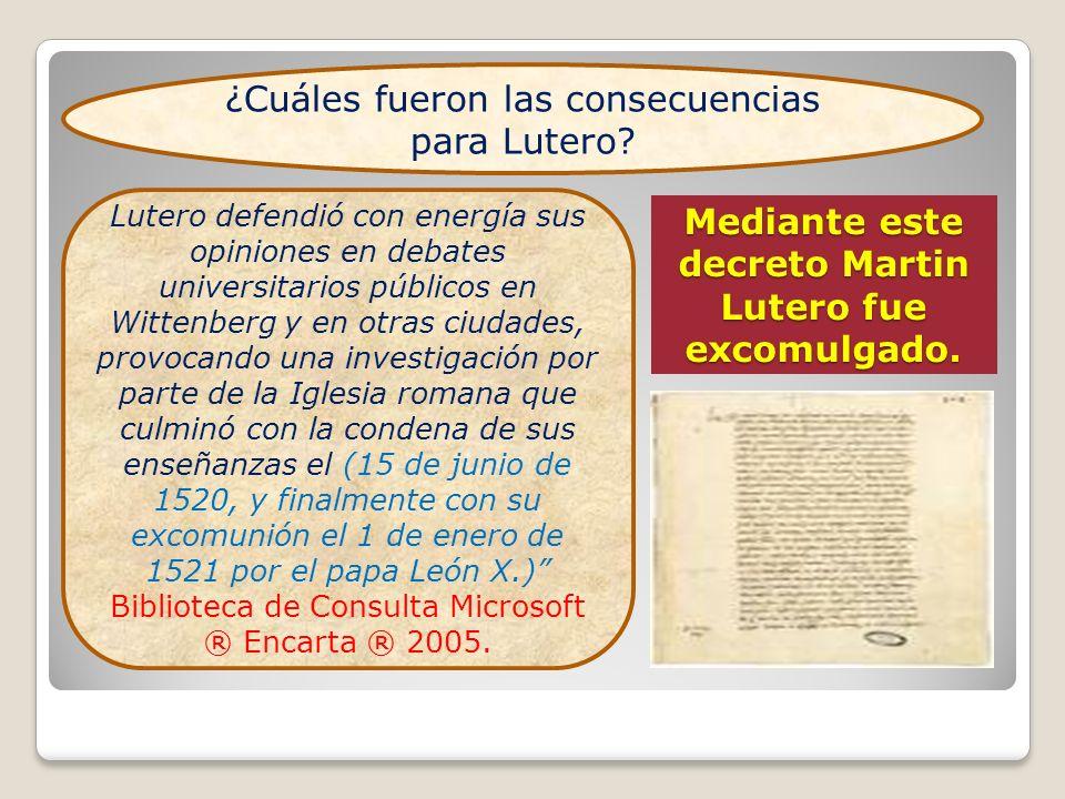 Mediante este decreto Martin Lutero fue excomulgado. Lutero defendió con energía sus opiniones en debates universitarios públicos en Wittenberg y en o