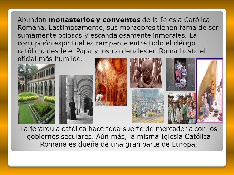 Abundan monasterios y conventos de la Iglesia Católica Romana. Lastimosamente, sus moradores tienen fama de ser sumamente ociosos y escandalosamente i