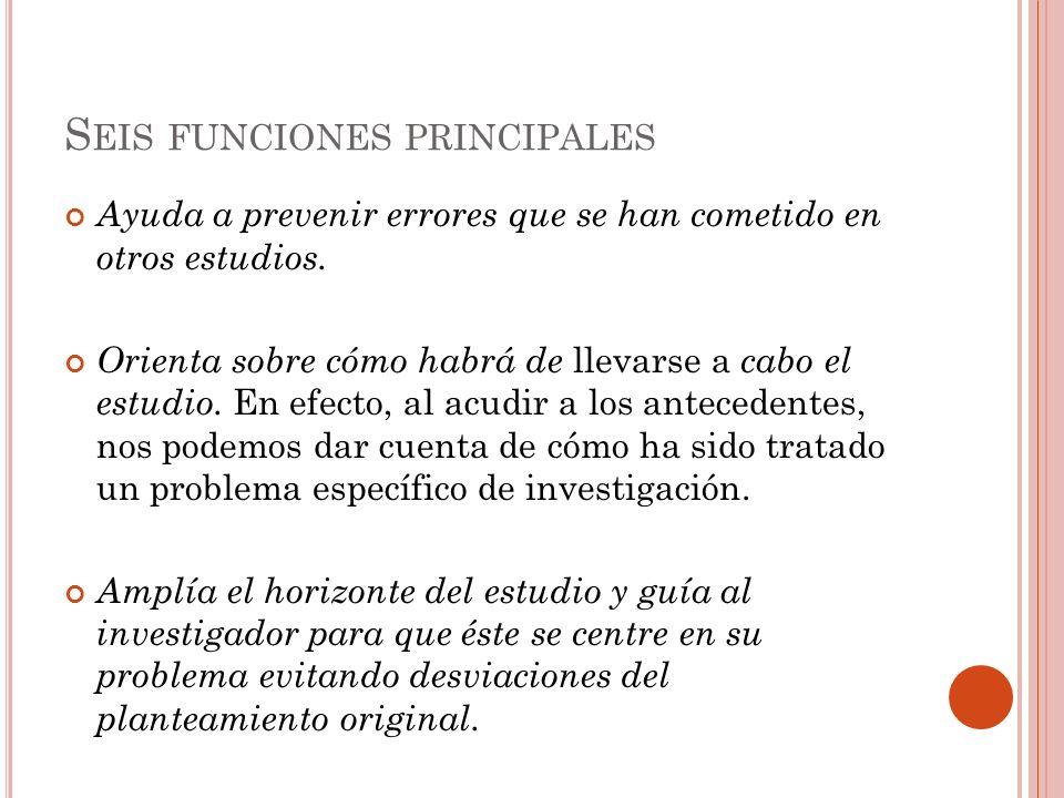 S EIS FUNCIONES PRINCIPALES Ayuda a prevenir errores que se han cometido en otros estudios. Orienta sobre cómo habrá de llevarse a cabo el estudio. En