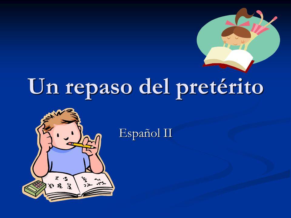 Un repaso del pretérito Español II