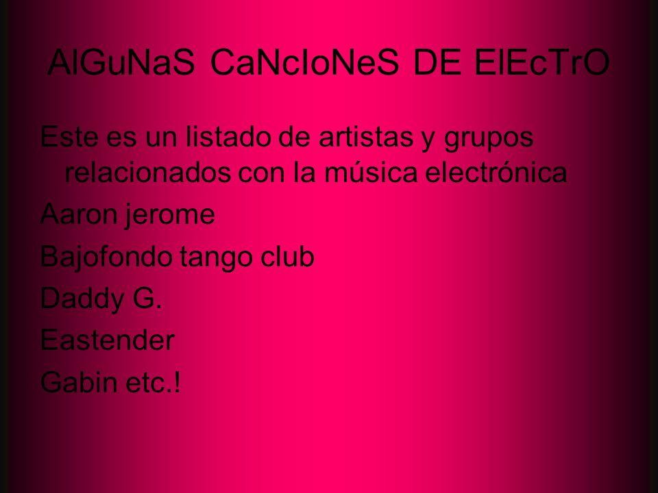 AlGuNaS CaNcIoNeS DE ElEcTrO Este es un listado de artistas y grupos relacionados con la música electrónica Aaron jerome Bajofondo tango club Daddy G.