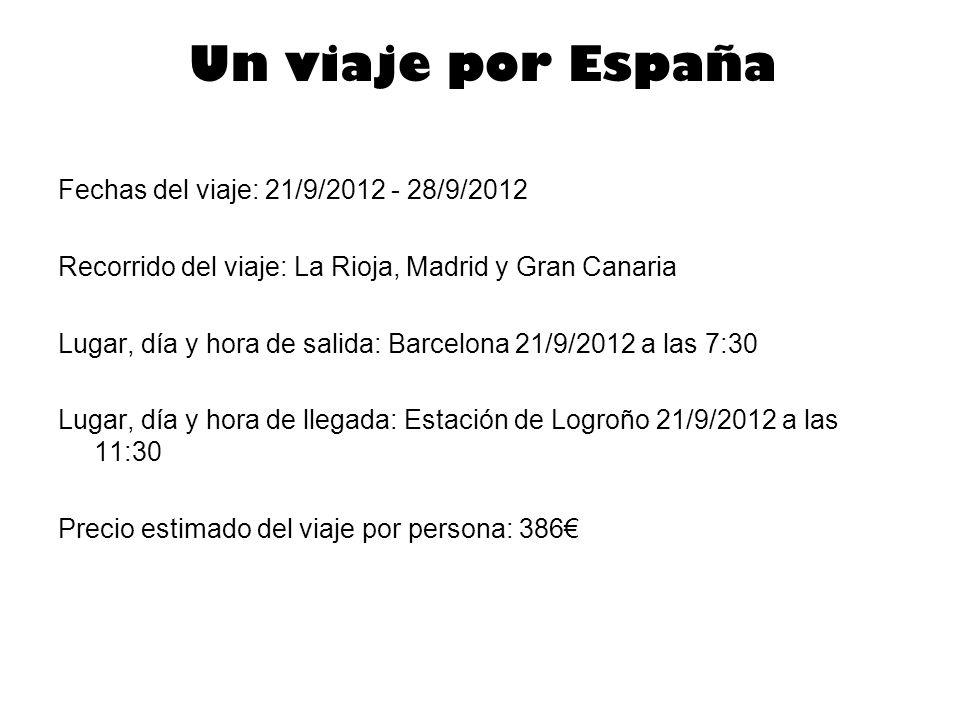 Un viaje por España Fechas del viaje: 21/9/2012 - 28/9/2012 Recorrido del viaje: La Rioja, Madrid y Gran Canaria Lugar, día y hora de salida: Barcelon
