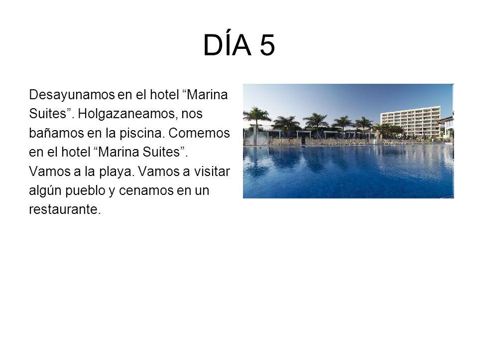 DÍA 5 Desayunamos en el hotel Marina Suites. Holgazaneamos, nos bañamos en la piscina. Comemos en el hotel Marina Suites. Vamos a la playa. Vamos a vi