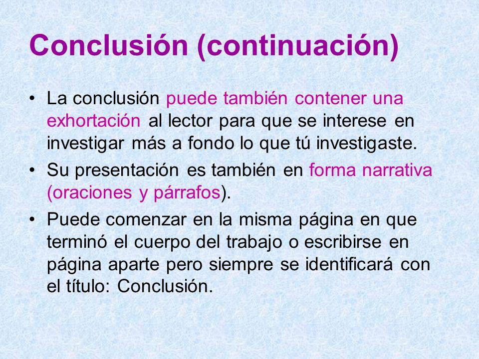Conclusión (continuación) La conclusión puede también contener una exhortación al lector para que se interese en investigar más a fondo lo que tú inve