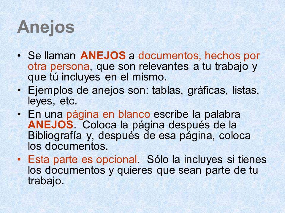 Anejos Se llaman ANEJOS a documentos, hechos por otra persona, que son relevantes a tu trabajo y que tú incluyes en el mismo. Ejemplos de anejos son: