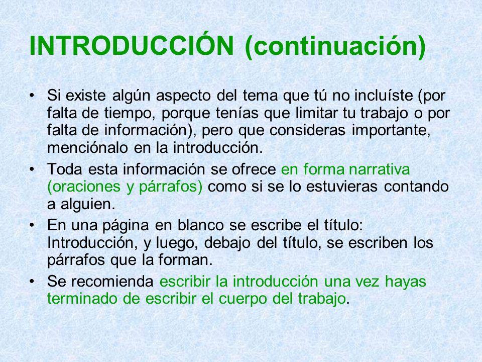 INTRODUCCIÓN (continuación) Si existe algún aspecto del tema que tú no incluíste (por falta de tiempo, porque tenías que limitar tu trabajo o por falt