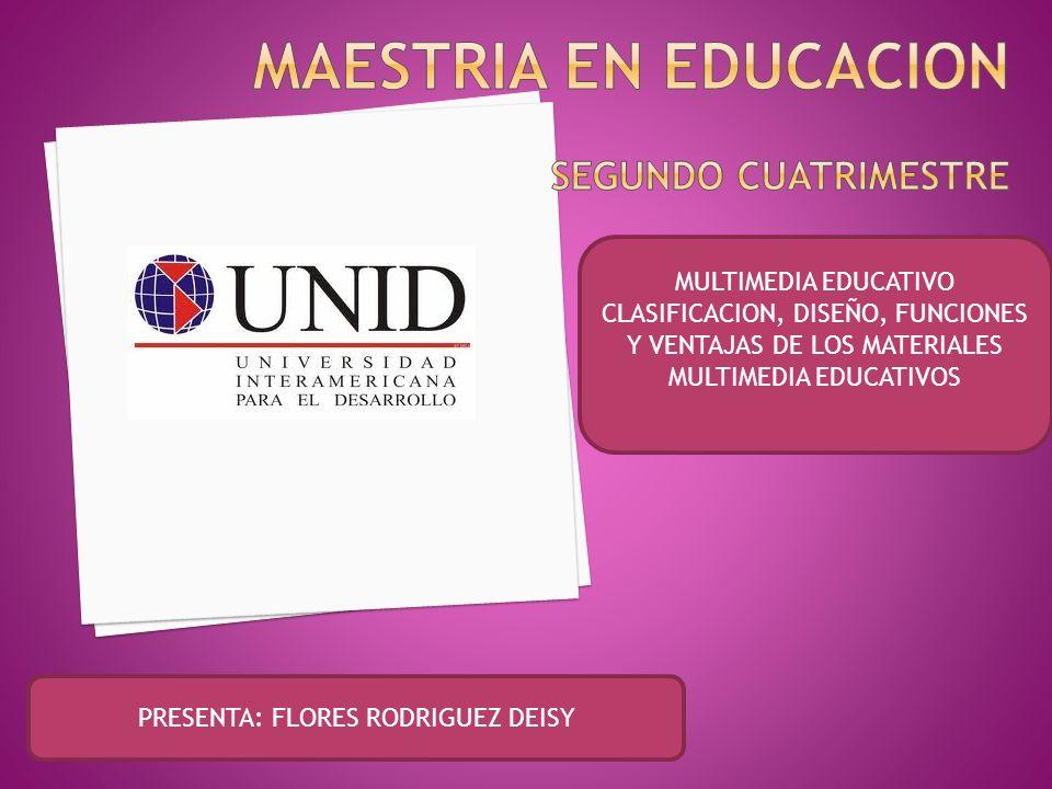 MULTIMEDIA EDUCATIVO CLASIFICACION, DISEÑO, FUNCIONES Y VENTAJAS DE LOS MATERIALES MULTIMEDIA EDUCATIVOS PRESENTA: FLORES RODRIGUEZ DEISY