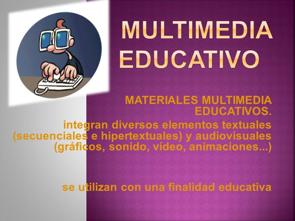 MATERIALES MULTIMEDIA EDUCATIVOS. integran diversos elementos textuales (secuenciales e hipertextuales) y audiovisuales (gráficos, sonido, vídeo, anim