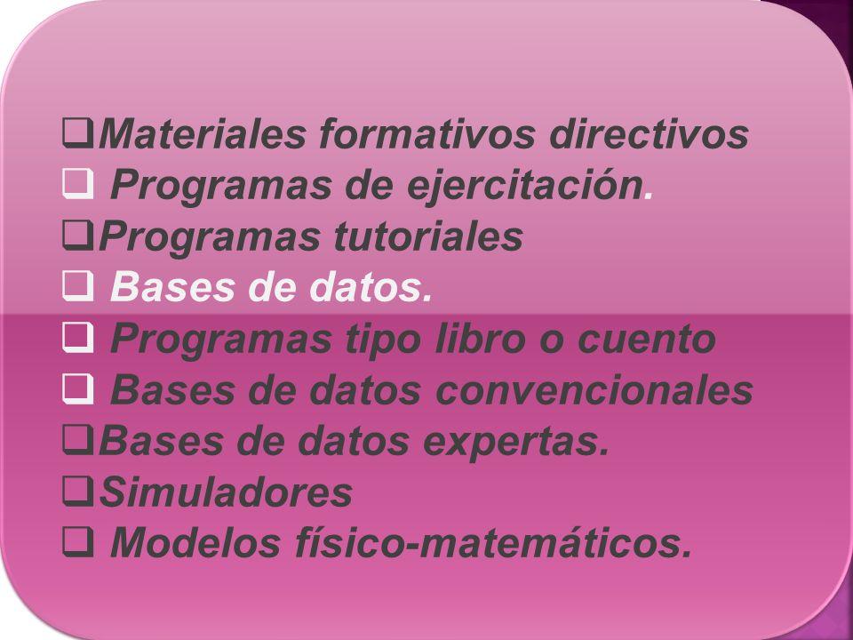 Materiales formativos directivos Programas de ejercitación. Programas tutoriales Bases de datos. Programas tipo libro o cuento Bases de datos convenci