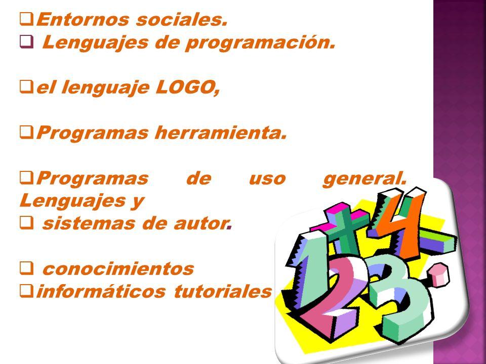 Entornos sociales. Lenguajes de programación. el lenguaje LOGO, Programas herramienta. Programas de uso general. Lenguajes y sistemas de autor. conoci