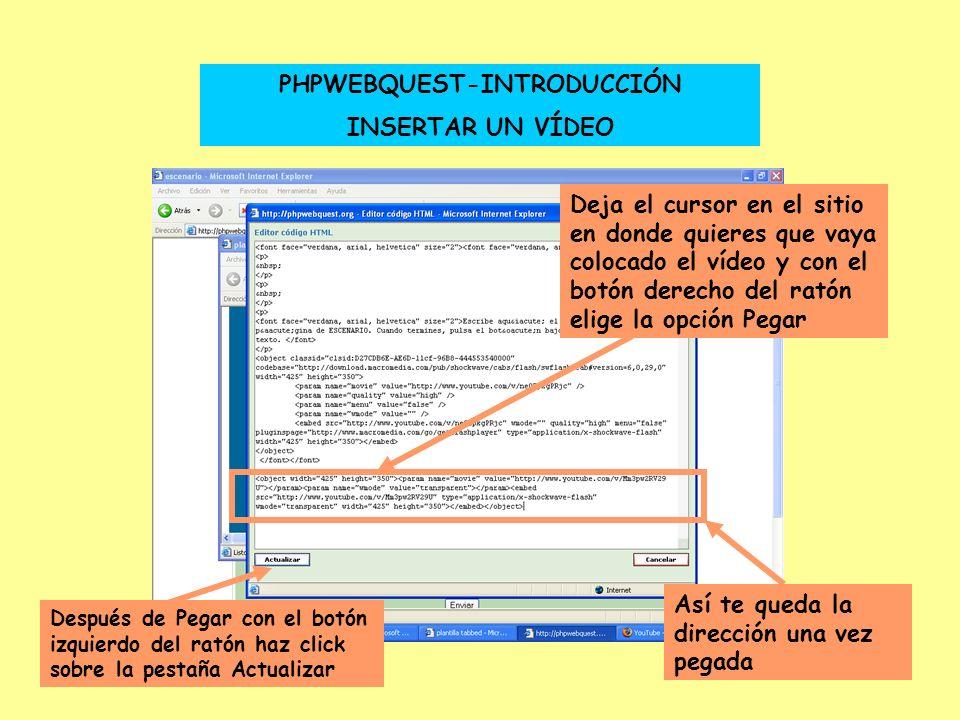 PHPWEBQUEST-INTRODUCCIÓN INSERTAR UN VÍDEO Deja el cursor en el sitio en donde quieres que vaya colocado el vídeo y con el botón derecho del ratón eli