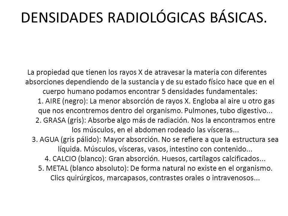 DENSIDADES RADIOLÓGICAS BÁSICAS. La propiedad que tienen los rayos X de atravesar la materia con diferentes absorciones dependiendo de la sustancia y