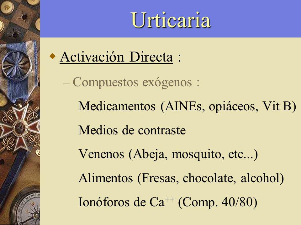 Urticaria Activación Directa : – Compuestos exógenos : Medicamentos (AINEs, opiáceos, Vit B) Medios de contraste Venenos (Abeja, mosquito, etc...) Ali