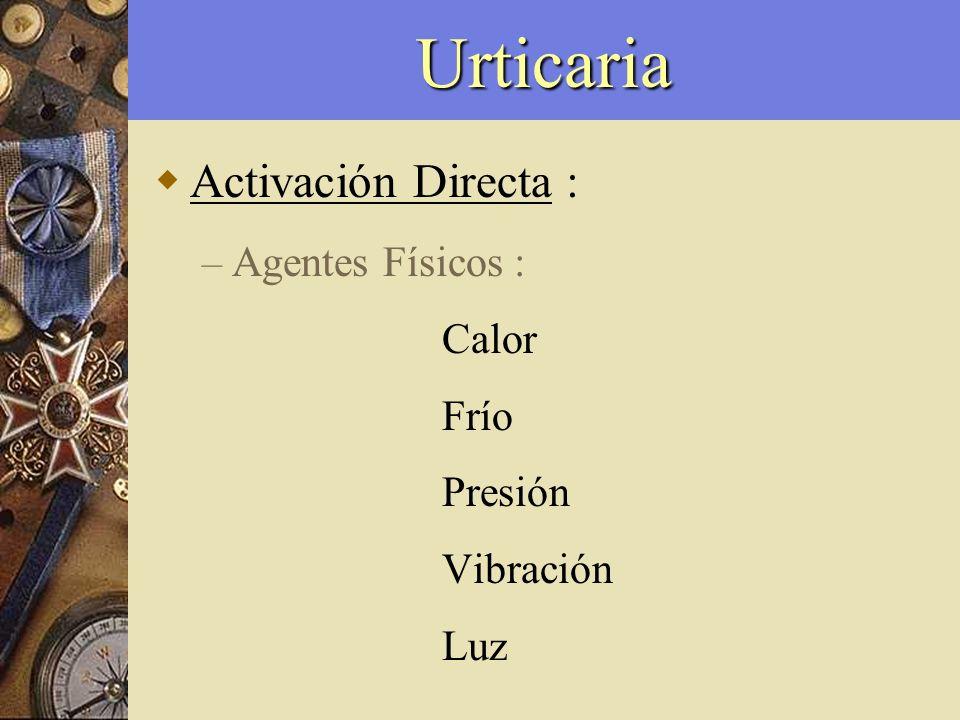 Urticaria Activación Directa : – Agentes Físicos : Calor Frío Presión Vibración Luz