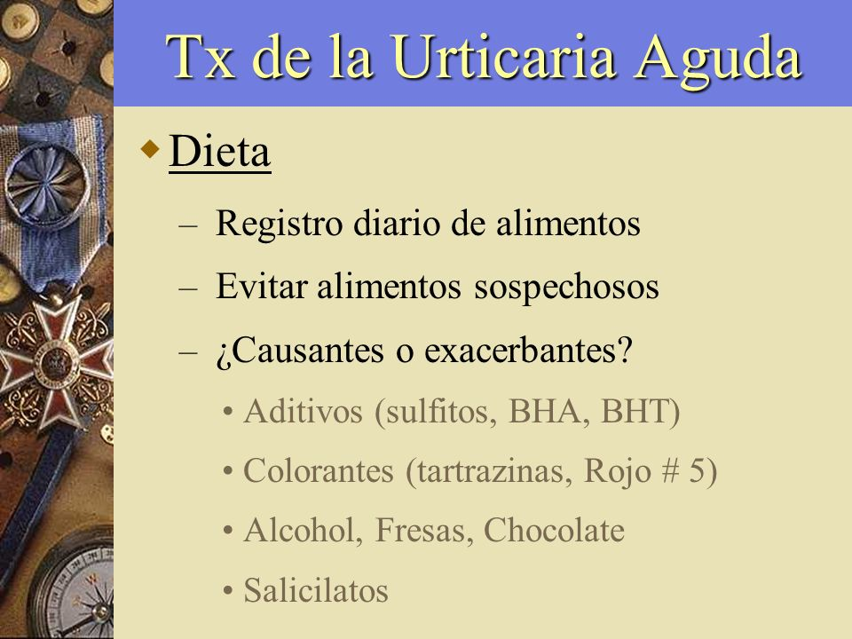 Tx de la Urticaria Aguda Dieta – Registro diario de alimentos – Evitar alimentos sospechosos – ¿Causantes o exacerbantes? Aditivos (sulfitos, BHA, BHT