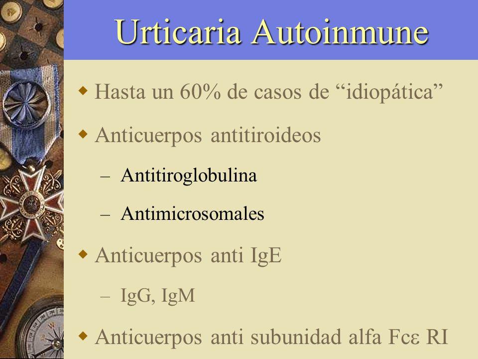 Urticaria Autoinmune Hasta un 60% de casos de idiopática Anticuerpos antitiroideos – Antitiroglobulina – Antimicrosomales Anticuerpos anti IgE – IgG,
