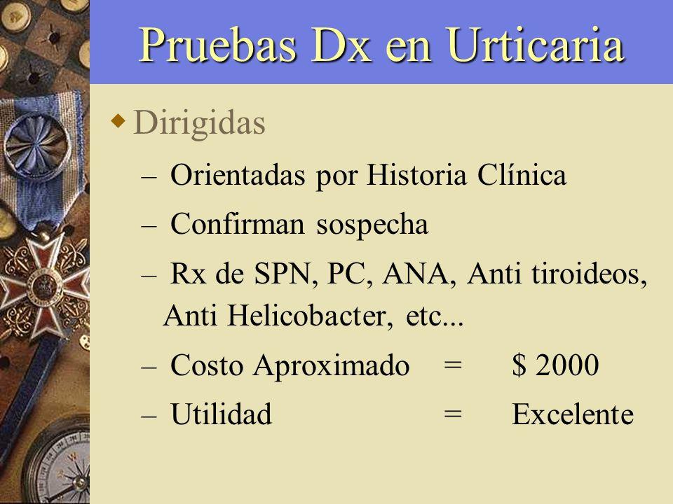 Pruebas Dx en Urticaria Dirigidas – Orientadas por Historia Clínica – Confirman sospecha – Rx de SPN, PC, ANA, Anti tiroideos, Anti Helicobacter, etc.