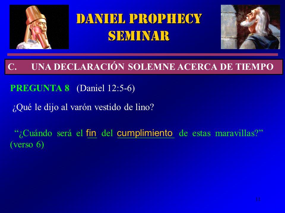 11 Daniel Prophecy Seminar PREGUNTA 8 (Daniel 12:5-6) ¿Cuándo será el __ del ____________ de estas maravillas? (verso 6) ¿Qué le dijo al varón vestido