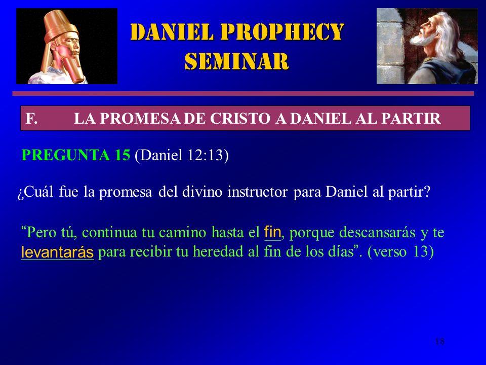 18 Pero tú, continua tu camino hasta el __, porque descansarás y te _________ para recibir tu heredad al fin de los d í as. (verso 13) Daniel Prophecy