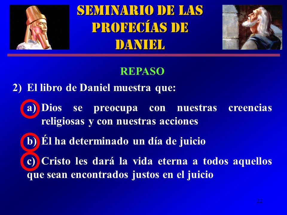 22 2)El libro de Daniel muestra que: a)Dios se preocupa con nuestras creencias religiosas y con nuestras acciones b)Él ha determinado un día de juicio