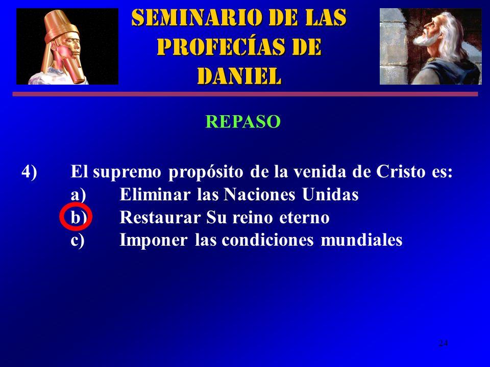 24 4)El supremo propósito de la venida de Cristo es: a)Eliminar las Naciones Unidas b)Restaurar Su reino eterno c)Imponer las condiciones mundiales Se