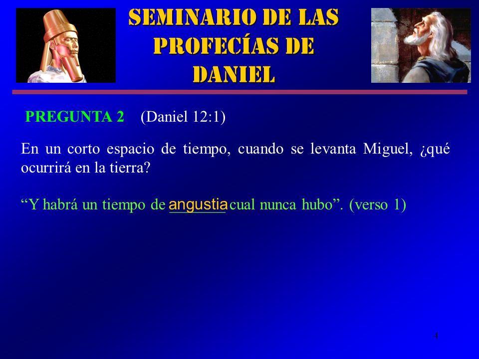 4 Y habrá un tiempo de _______ cual nunca hubo. (verso 1) Seminario de las Profecías de Daniel PREGUNTA 2 (Daniel 12:1) En un corto espacio de tiempo,