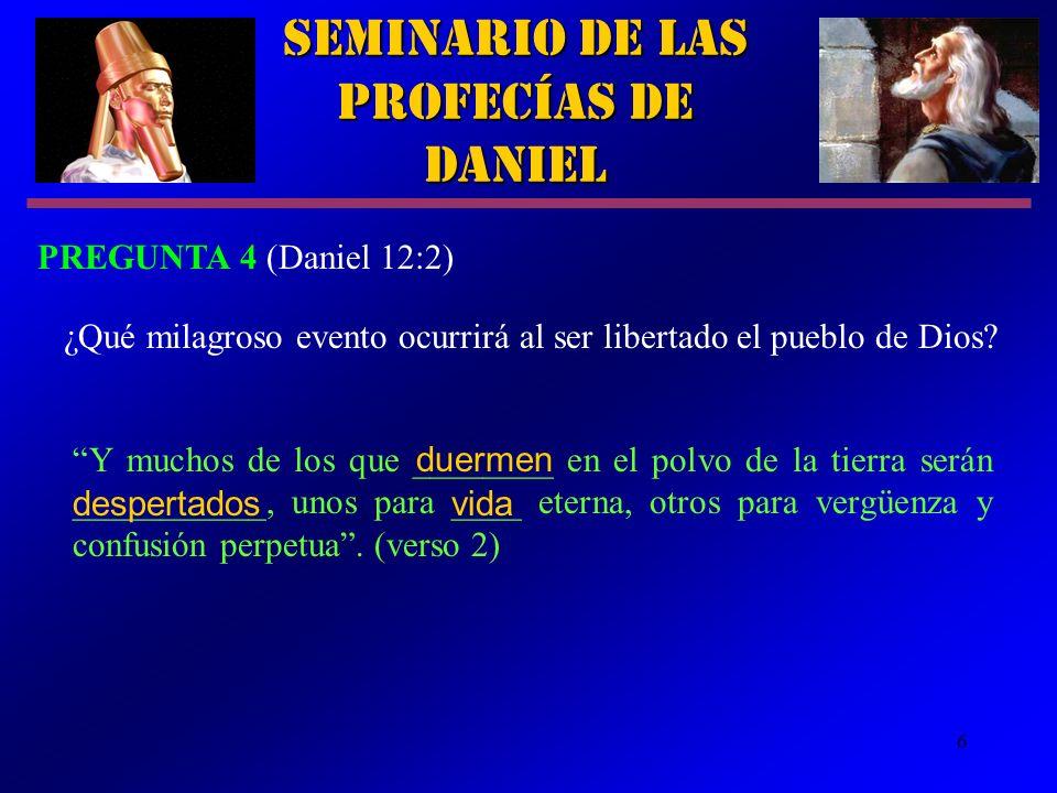 6 Seminario de las Profecías de Daniel PREGUNTA 4 (Daniel 12:2) ¿Qué milagroso evento ocurrirá al ser libertado el pueblo de Dios? Y muchos de los que