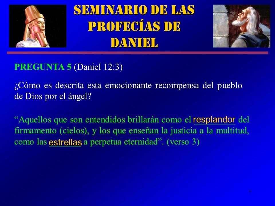 7 Seminario de las Profecías de Daniel PREGUNTA 5 (Daniel 12:3) ¿Cómo es descrita esta emocionante recompensa del pueblo de Dios por el ángel? Aquello