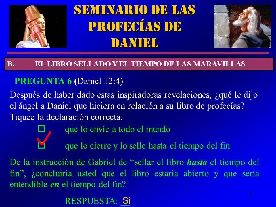 8 Después de haber dado estas inspiradoras revelaciones, ¿qué le dijo el ángel a Daniel que hiciera en relación a su libro de profecías? Tiquee la dec