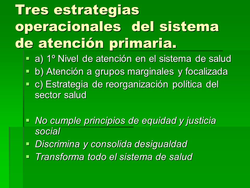Tres estrategias operacionales del sistema de atención primaria. Tres estrategias operacionales del sistema de atención primaria. a) 1º Nivel de atenc