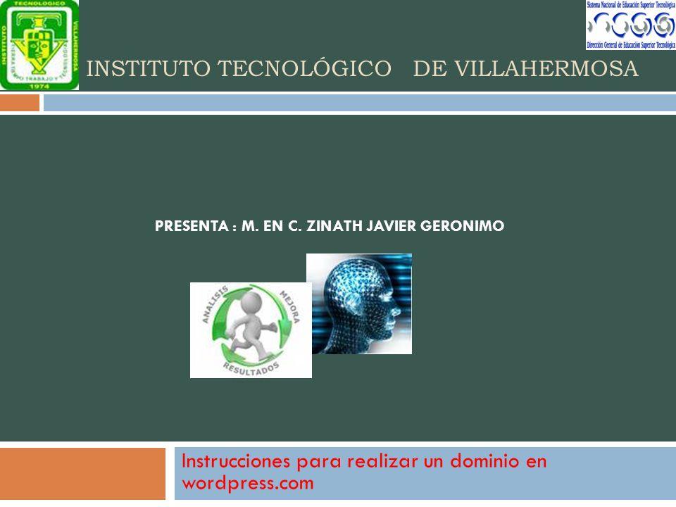 INSTITUTO TECNOLÓGICO DE VILLAHERMOSA Instrucciones para realizar un dominio en wordpress.com PRESENTA : M. EN C. ZINATH JAVIER GERONIMO