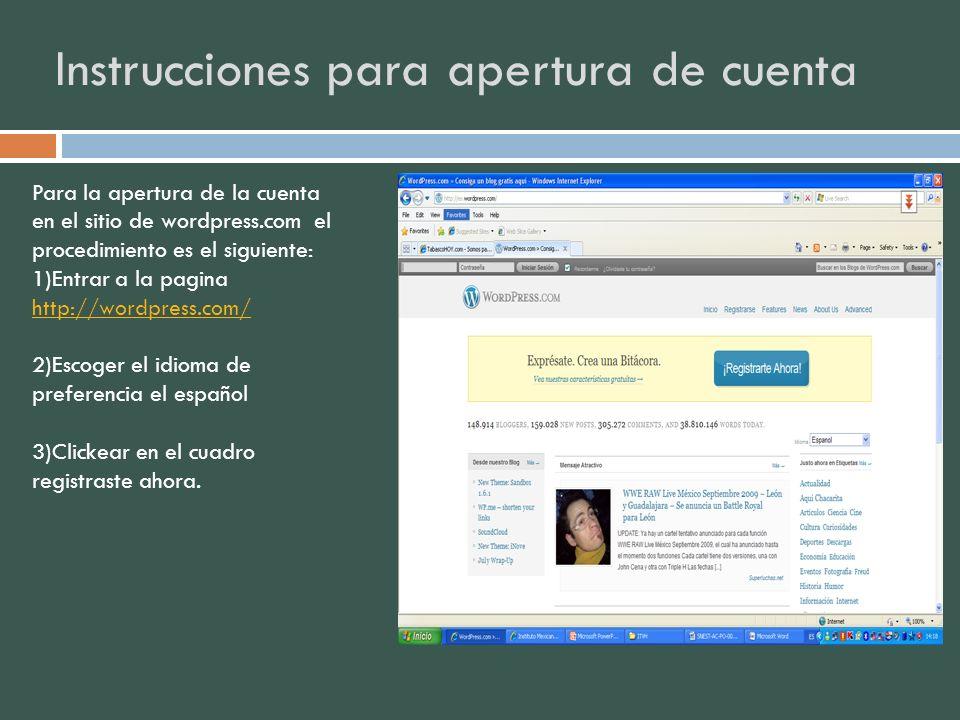 Instrucciones para apertura de cuenta Para la apertura de la cuenta en el sitio de wordpress.com el procedimiento es el siguiente: 1)Entrar a la pagin