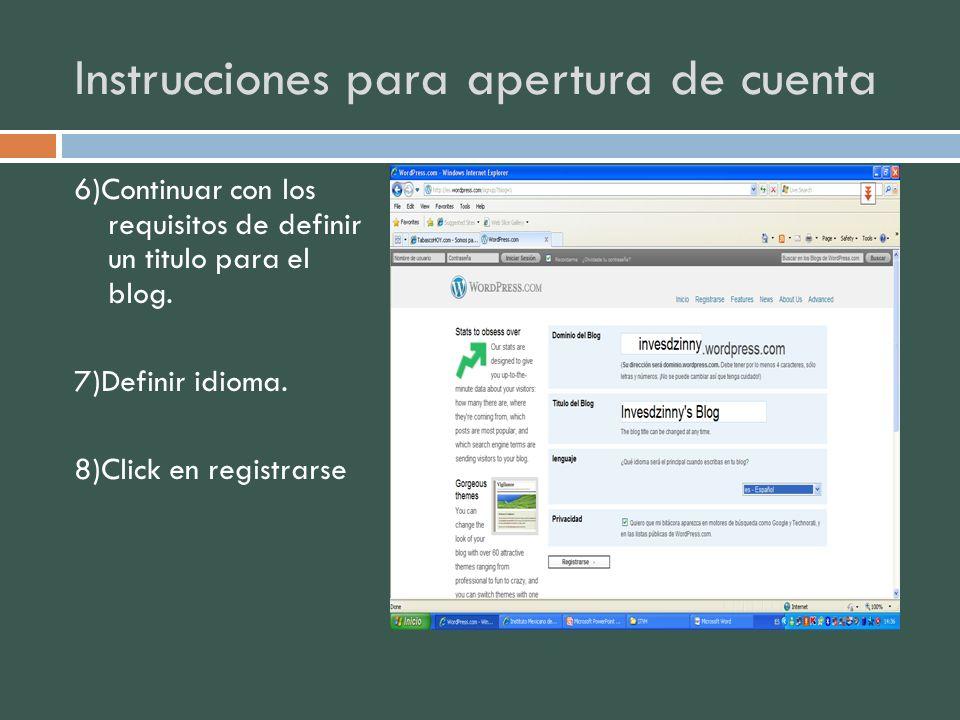 Instrucciones para apertura de cuenta 6)Continuar con los requisitos de definir un titulo para el blog. 7)Definir idioma. 8)Click en registrarse