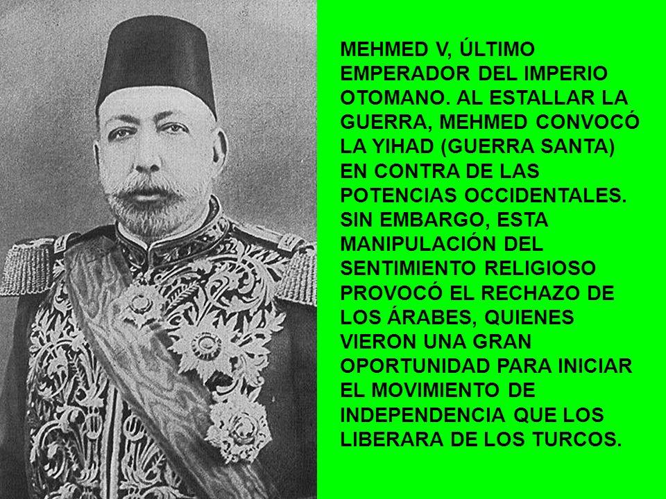 MEHMED V, ÚLTIMO EMPERADOR DEL IMPERIO OTOMANO. AL ESTALLAR LA GUERRA, MEHMED CONVOCÓ LA YIHAD (GUERRA SANTA) EN CONTRA DE LAS POTENCIAS OCCIDENTALES.