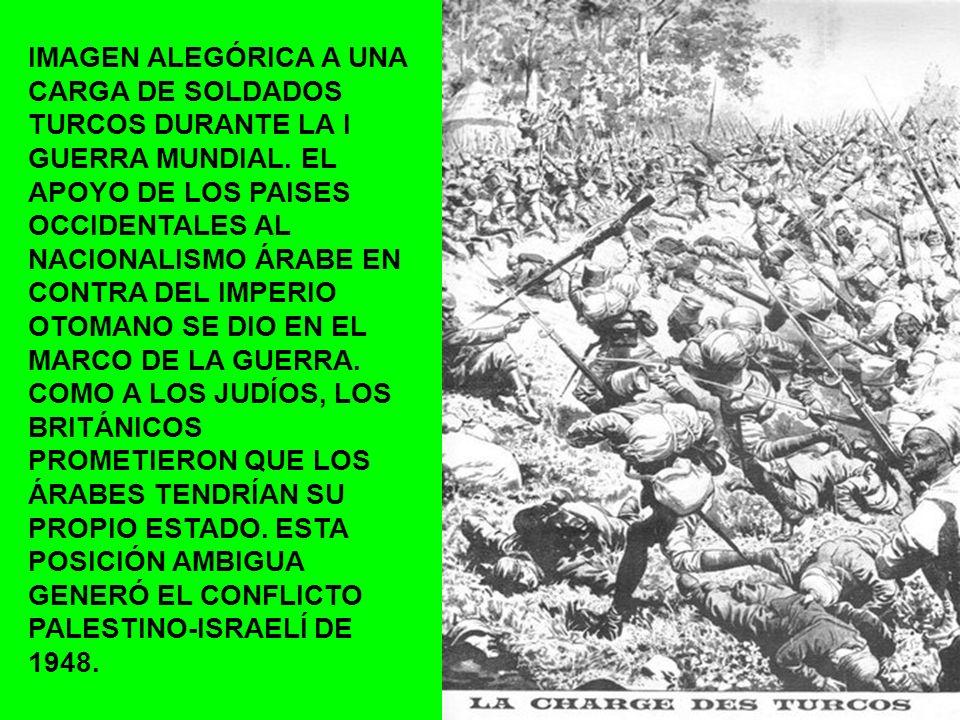 IMAGEN ALEGÓRICA A UNA CARGA DE SOLDADOS TURCOS DURANTE LA I GUERRA MUNDIAL. EL APOYO DE LOS PAISES OCCIDENTALES AL NACIONALISMO ÁRABE EN CONTRA DEL I