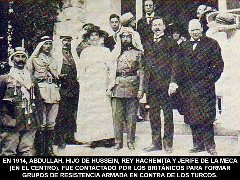 EN 1914, ABDULLAH, HIJO DE HUSSEIN, REY HACHEMITA Y JERIFE DE LA MECA (EN EL CENTRO), FUE CONTACTADO POR LOS BRITÁNICOS PARA FORMAR GRUPOS DE RESISTEN