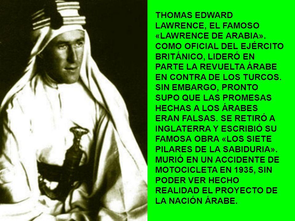 THOMAS EDWARD LAWRENCE, EL FAMOSO «LAWRENCE DE ARABIA». COMO OFICIAL DEL EJÉRCITO BRITÁNICO, LIDERÓ EN PARTE LA REVUELTA ÁRABE EN CONTRA DE LOS TURCOS