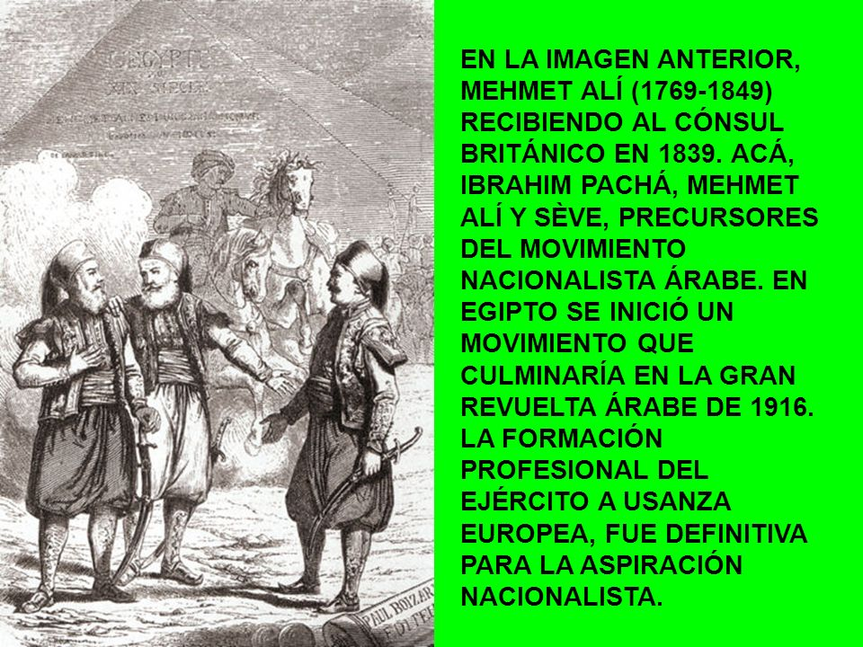 EN LA IMAGEN ANTERIOR, MEHMET ALÍ (1769-1849) RECIBIENDO AL CÓNSUL BRITÁNICO EN 1839. ACÁ, IBRAHIM PACHÁ, MEHMET ALÍ Y SÈVE, PRECURSORES DEL MOVIMIENT