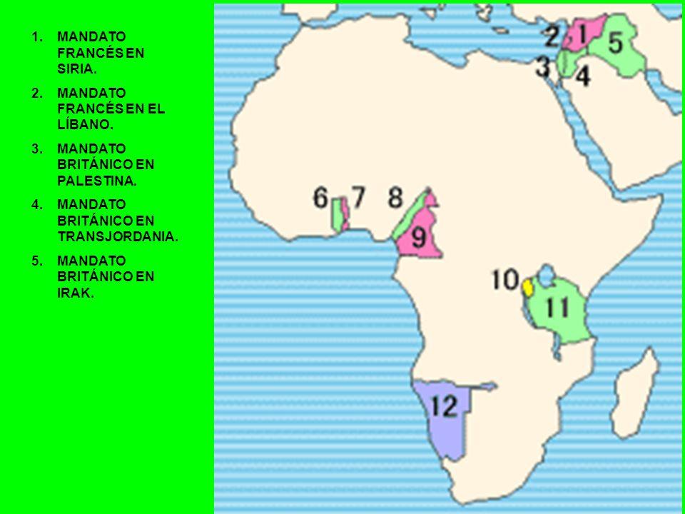 1.MANDATO FRANCÉS EN SIRIA. 2.MANDATO FRANCÉS EN EL LÍBANO. 3.MANDATO BRITÁNICO EN PALESTINA. 4.MANDATO BRITÁNICO EN TRANSJORDANIA. 5.MANDATO BRITÁNIC