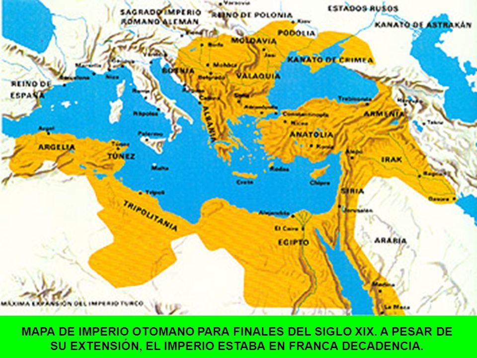 MAPA DE IMPERIO OTOMANO PARA FINALES DEL SIGLO XIX. A PESAR DE SU EXTENSIÓN, EL IMPERIO ESTABA EN FRANCA DECADENCIA.
