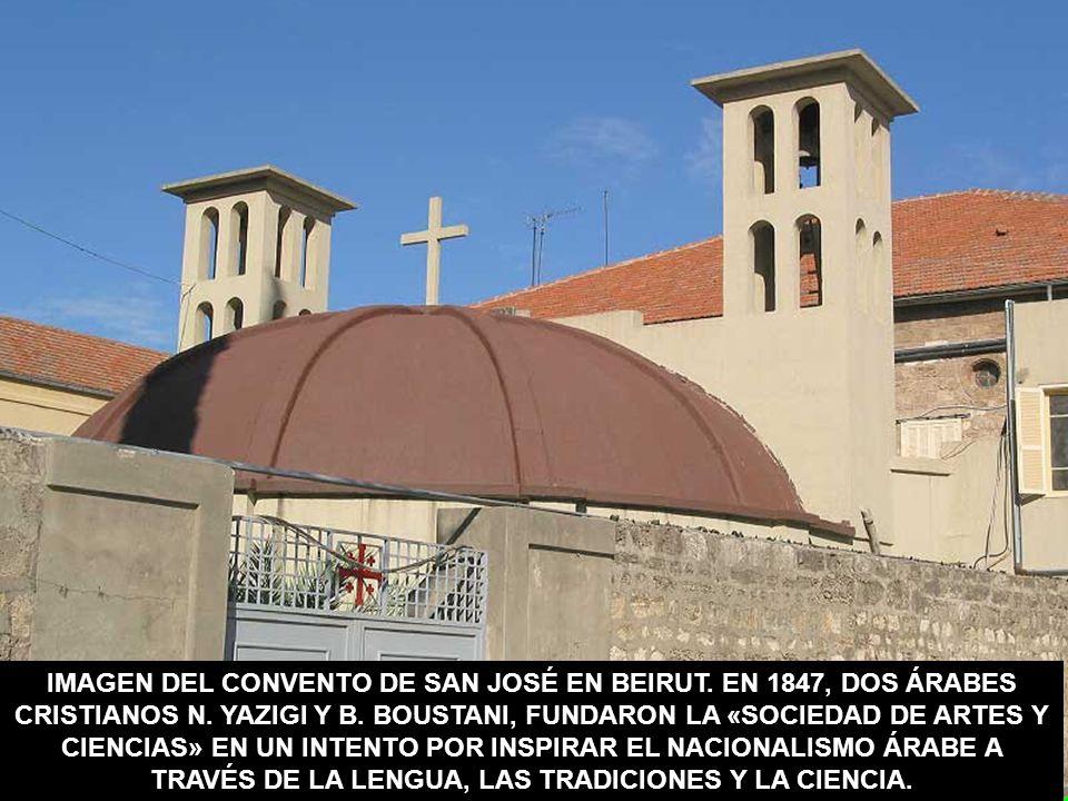 IMAGEN DEL CONVENTO DE SAN JOSÉ EN BEIRUT. EN 1847, DOS ÁRABES CRISTIANOS N. YAZIGI Y B. BOUSTANI, FUNDARON LA «SOCIEDAD DE ARTES Y CIENCIAS» EN UN IN