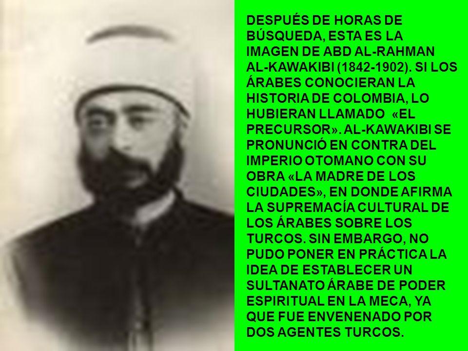 DESPUÉS DE HORAS DE BÚSQUEDA, ESTA ES LA IMAGEN DE ABD AL-RAHMAN AL-KAWAKIBI (1842-1902). SI LOS ÁRABES CONOCIERAN LA HISTORIA DE COLOMBIA, LO HUBIERA