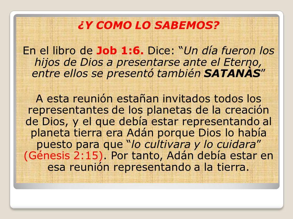 ¿Y COMO LO SABEMOS? En el libro de Job 1:6. Dice: Un día fueron los hijos de Dios a presentarse ante el Eterno, entre ellos se presentó también SATANÀ