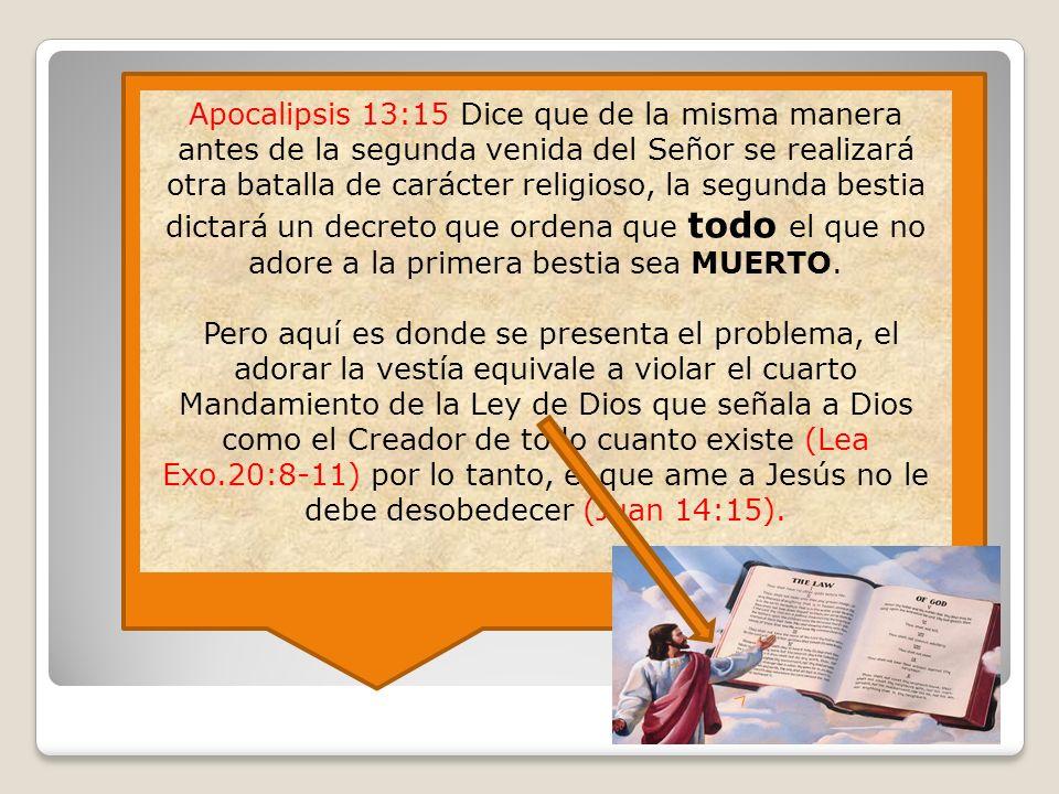 Apocalipsis 13:15 Dice que de la misma manera antes de la segunda venida del Señor se realizará otra batalla de carácter religioso, la segunda bestia