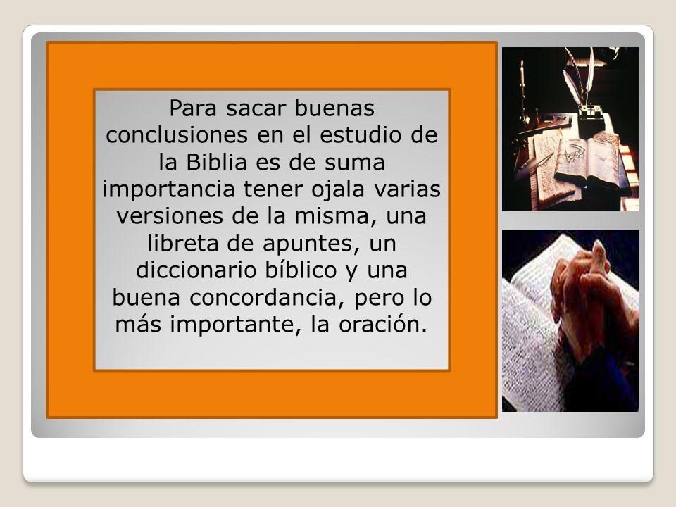 Para sacar buenas conclusiones en el estudio de la Biblia es de suma importancia tener ojala varias versiones de la misma, una libreta de apuntes, un