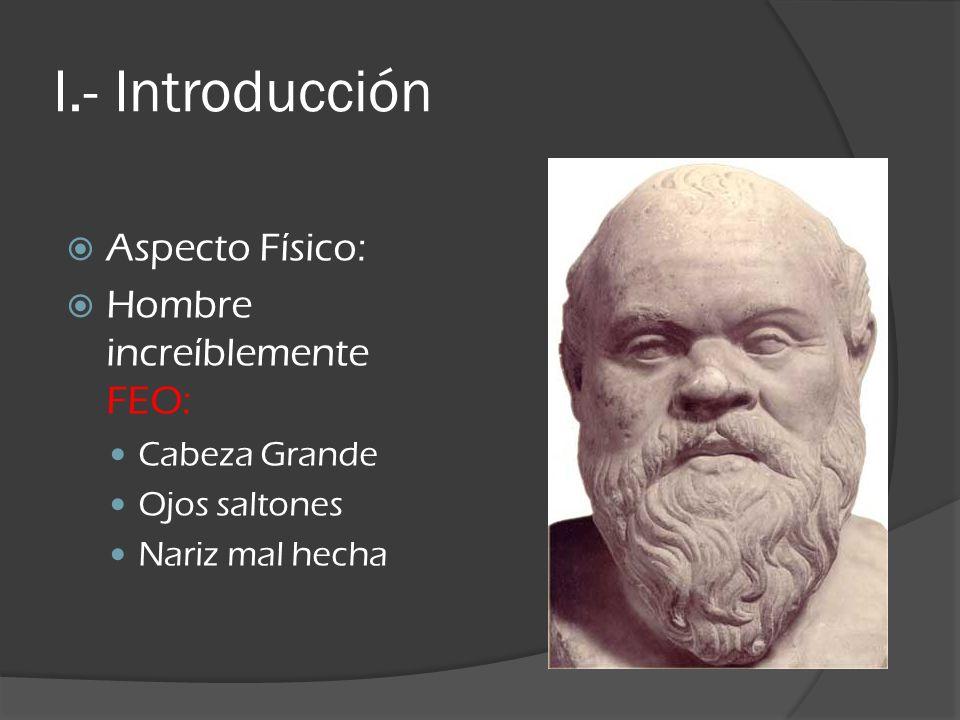 I.- Introducción Aspecto Físico: Hombre increíblemente FEO: Cabeza Grande Ojos saltones Nariz mal hecha