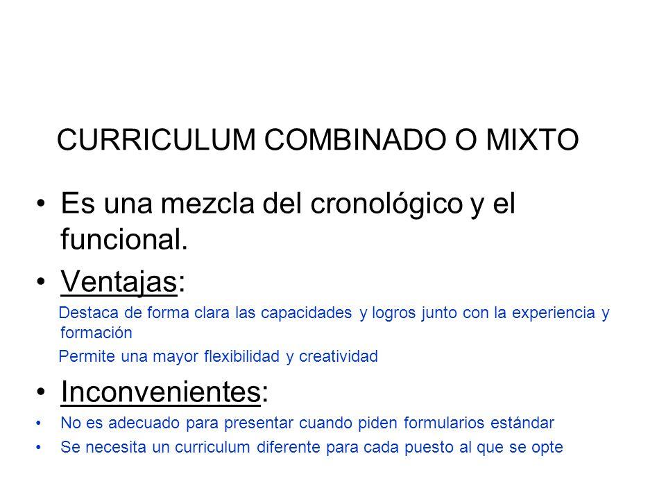 CURRICULUM COMBINADO O MIXTO Es una mezcla del cronológico y el funcional. Ventajas: Destaca de forma clara las capacidades y logros junto con la expe